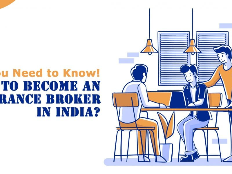 How to become an Insurance Broker in India? All You Need to Know!